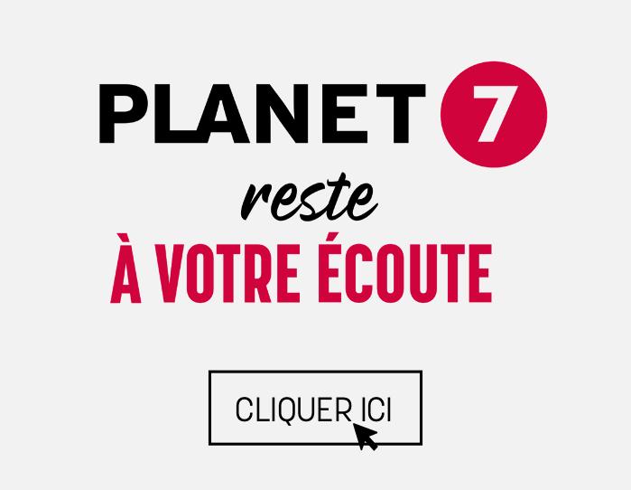Planet-7-reste-a-votre-écoute